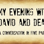 My Evening with David and Dean – A Conversation in Five Parts (Part Four)