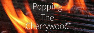Popping the Cherrywood